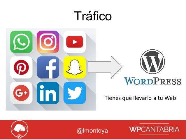 Growth Hacking para WordPress Tráfico @lmontoya Tienes que llevarlo a tu Web