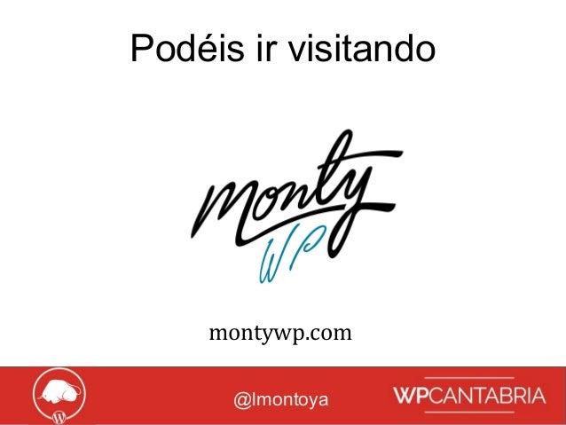 Growth Hacking para WordPress Podéis ir visitando @lmontoya montywp.com