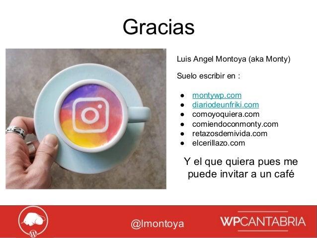 Growth Hacking para WordPress Gracias @lmontoya Luis Angel Montoya (aka Monty) Suelo escribir en : ● montywp.com ● diariod...