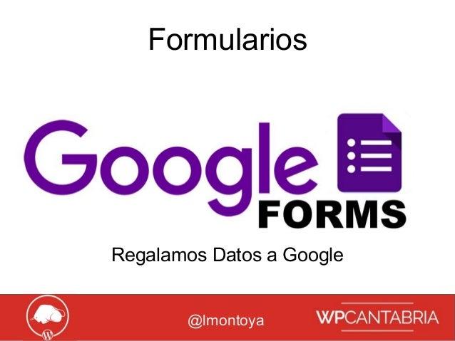 Growth Hacking para WordPress Formularios @lmontoya Regalamos Datos a Google