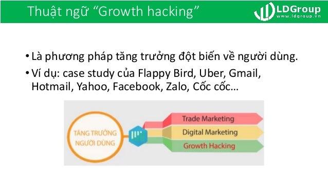 """Thuật ngữ """"Growth hacking"""" •Là phương pháp tăng trưởng đột biến về người dùng. •Ví dụ: case study của Flappy Bird, Uber, G..."""