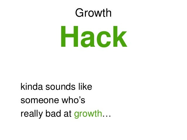 """Growth Hack kinda sounds like someone who""""s really bad at growth…"""