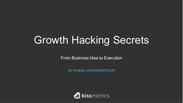Growth Hacking Secrets From Business Idea to Execution BY EHSAN JAHANDARPOUR