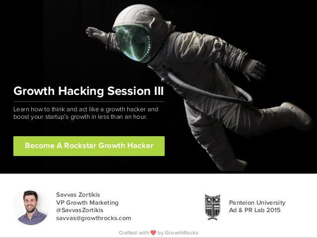 Growth Hacking Session III Become A Rockstar Growth Hacker Learn how to think and act like a growth hacker and boost your ...