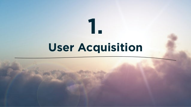 User Acquisition 1.