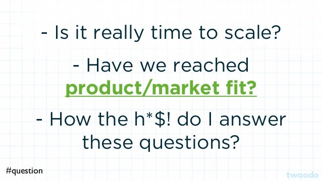 - Is it really time to scale? - Have we reached product/market fit? - How the h*$! do I answer these questions? #question