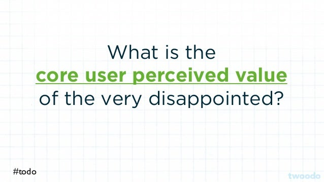 What is the core user perceived value of the very disappointed? #todo
