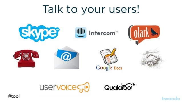 Talk to your users! #tool