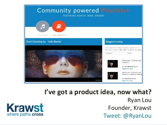 I've	   got	   a	   product	   idea,	   now	   what?	    Ryan	   Lou	   	    Founder,	   Krawst	   	    	   Tweet:	   @Rya...