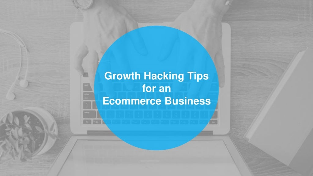 Growth hacking tips for Ecommerce Business