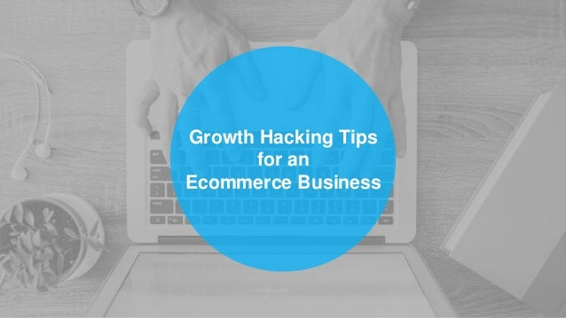 Growth Hacking Tips for an Ecommerce Business
