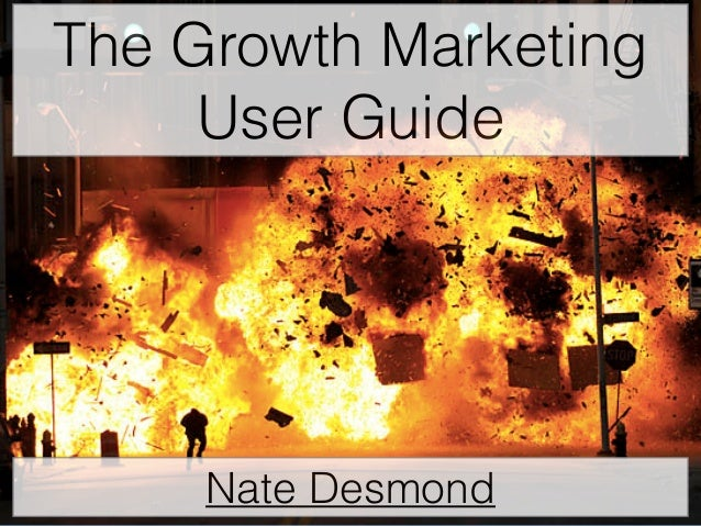 The Growth Marketing  User Guide  Nate Desmond