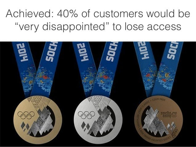 """Achieved: 40% of customers would be  """"very disappointed"""" to lose access"""