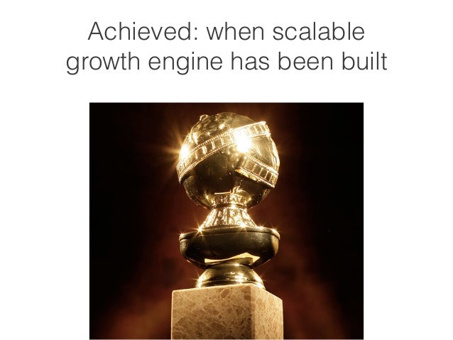 Achieved: when scalable  growth engine has been built