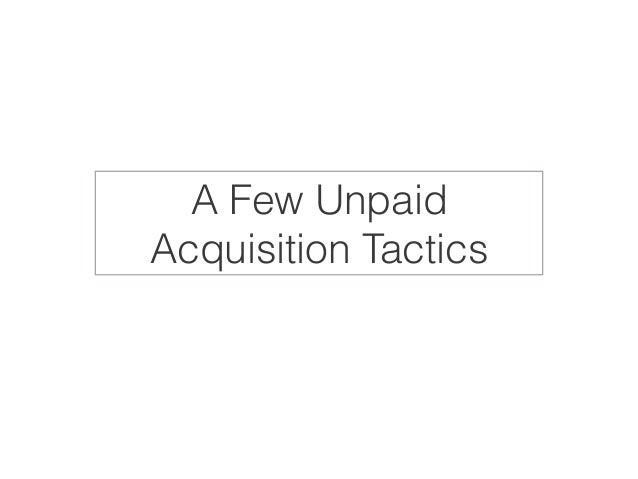 A Few Unpaid  Acquisition Tactics