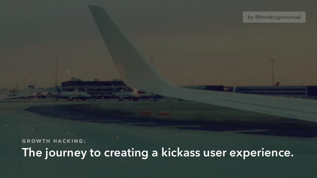 Growth hacking UX: The journey to creating a kickass user experience.