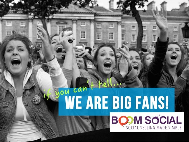WE ARE BIG FANS!