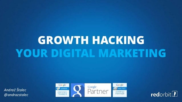 Andraž Štalec @andrazstalec GROWTH HACKING YOUR DIGITAL MARKETING