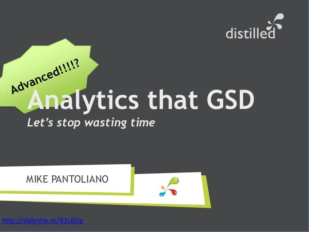 Analytics that GSD       Let's stop wasting time       MIKE PANTOLIANOhttp://slidesha.re/R1L6Dg