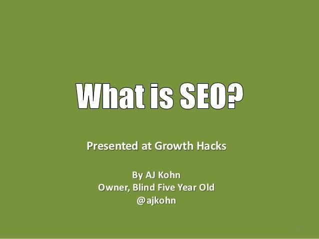 Presented at Growth Hacks         By AJ Kohn  Owner, Blind Five Year Old          @ajkohn                               1