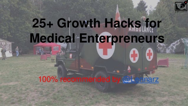 25+ Growth Hacks for Medical Enterpreneurs 100% recommended by @Lennarz