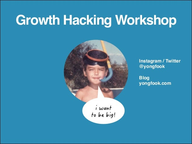 Growth Hacking Workshop  Instagram / Twitter !  @yongfook!  !  Blog!  yongfook.com  KYCPV  VQDGDKI