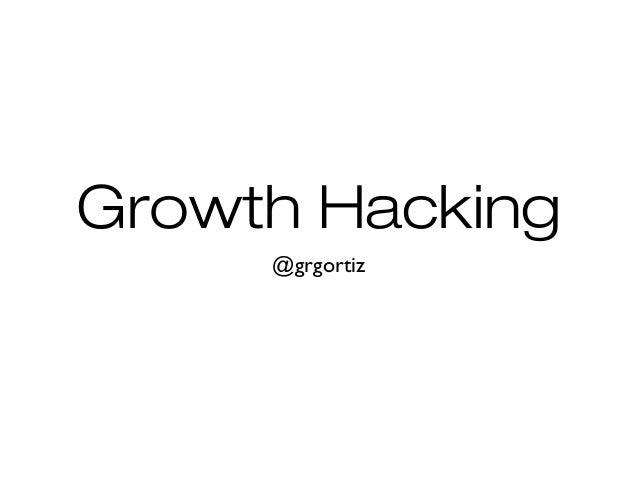 Growth Hacking @grgortiz