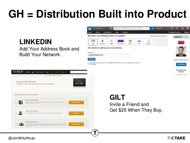 @JimWHuffman GH = Distribution Built into Product LINKEDIN Add Your Address Book and Build Your Network. GILT Invite a Fri...