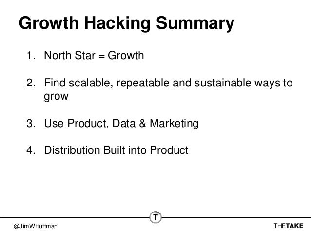 @JimWHuffman Growth Hacking Summary 1. North Star = Growth 2. Find scalable, repeatable and sustainable ways to grow 3. Us...