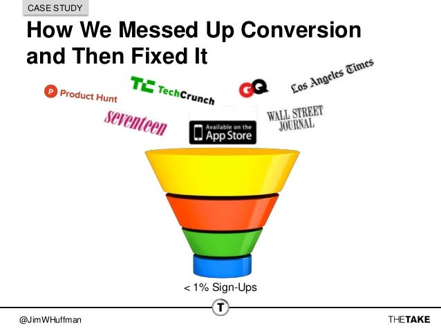 @JimWHuffman How We Messed Up Conversion and Then Fixed It CASE STUDY < 1% Sign-Ups