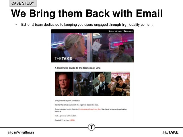 @JimWHuffman We Bring them Back with Email CASE STUDY • Editorial team dedicated to keeping you users engaged through high...