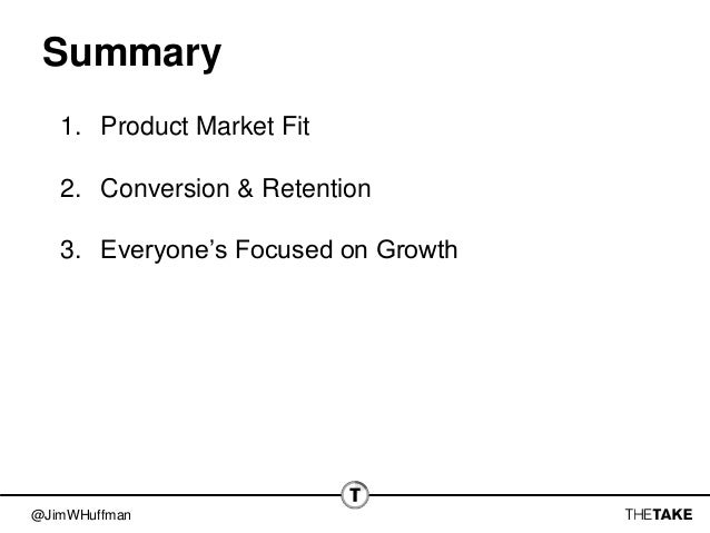 @JimWHuffman Summary 1. Product Market Fit 2. Conversion & Retention 3. Everyone's Focused on Growth