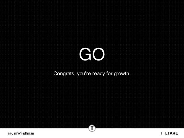 @JimWHuffman GO Congrats, you're ready for growth.