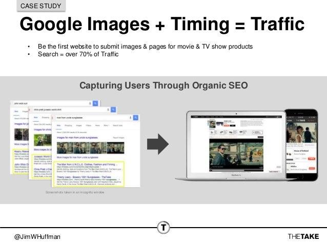 @JimWHuffman Google Images + Timing = Traffic CASE STUDY Capturing Users Through Organic SEO Screenshots taken in an incog...