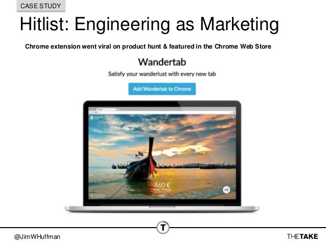@JimWHuffman Hitlist: Engineering as Marketing CASE STUDY Chrome extension went viral on product hunt & featured in the Ch...