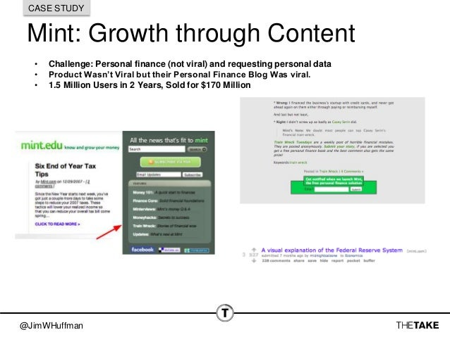 @JimWHuffman Mint: Growth through Content • Challenge: Personal finance (not viral) and requesting personal data • Product...