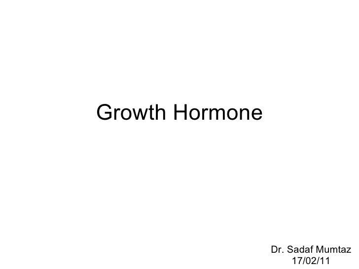 Growth Hormone Dr. Sadaf Mumtaz 17/02/11
