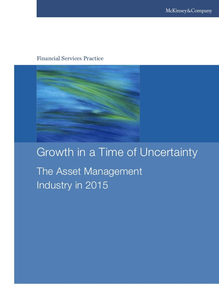 Financial Services PracticeGrowth in a Time of UncertaintyThe Asset ManagementIndustry in 2015