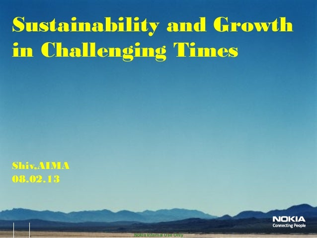 Nokia Internal Use Only Shiv,AIMA 08.02.13 Sustainability and Growth in Challenging Times