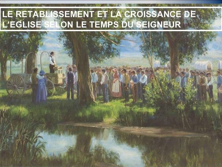 LE RETABLISSEMENT ET LA CROISSANCE DE L'EGLISE SELON LE TEMPS DU SEIGNEUR