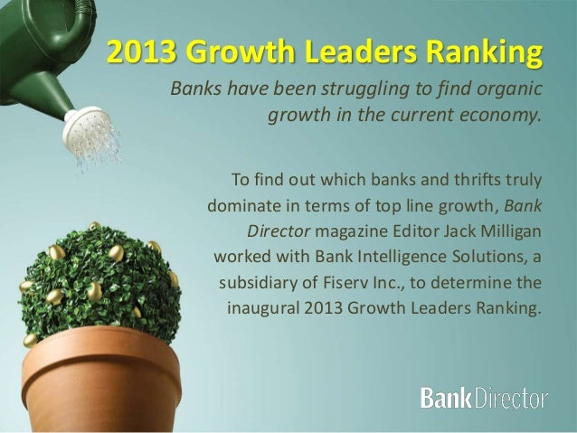 2013 Growth Leaders RankingTo find out which banks and thrifts trulydominate in terms of top line growth, BankDirector mag...