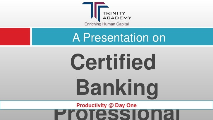 A Presentation on<br />Certified Banking Professional<br />Productivity @ Day One<br />