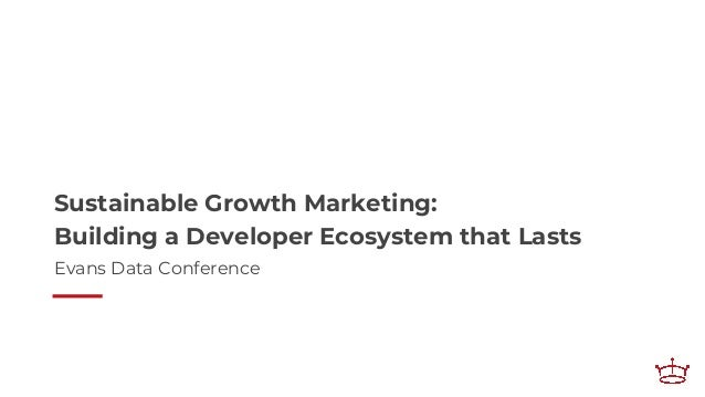 Sustainable Growth Marketing: Building a Developer Ecosystem that Lasts Evans Data Conference