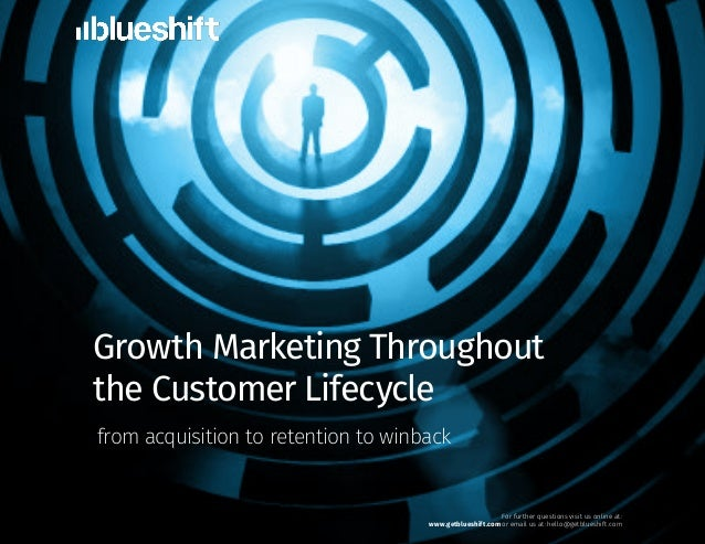 Growth Marketing Throughout the Customer Lifecycle from acquisition to retention to winback For further questions visit us...