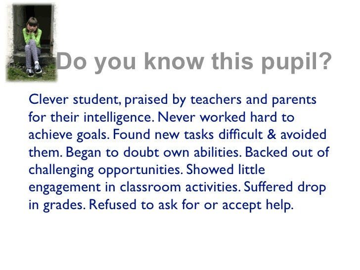 Do you know this pupil?Clever student, praised by teachers and parentsfor their intelligence. Never worked hard toachieve ...