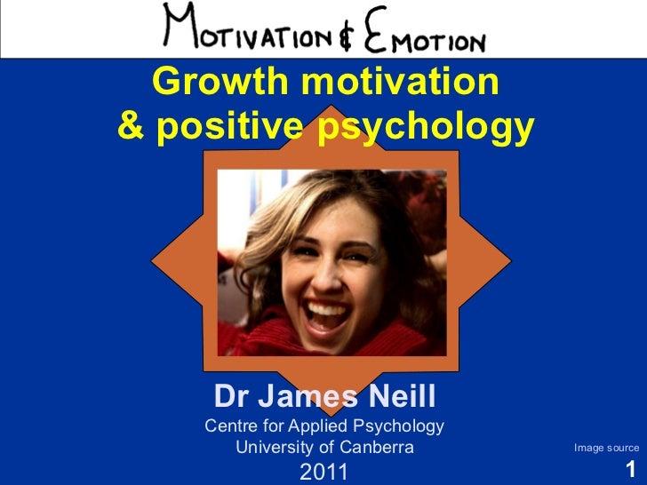 Motivation & Emotion   Growth motivation & positive psychology      Dr James Neill     Centre for Applied Psychology      ...