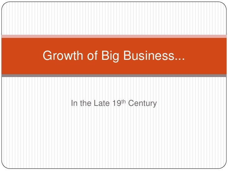 In the Late 19th Century<br />Growth of Big Business...<br />
