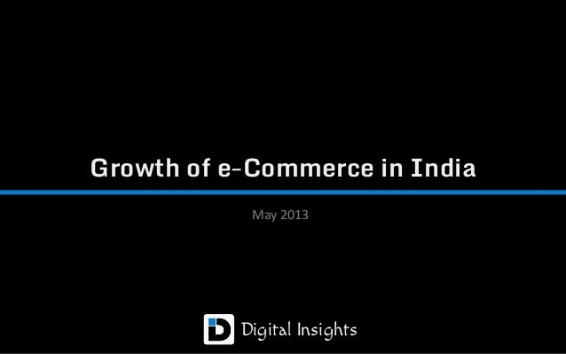 Growth of e-Commerce in IndiaMay 2013Digital Insights