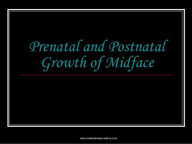 Prenatal and Postnatal Growth of Midface  www.indiandentalacademy.com