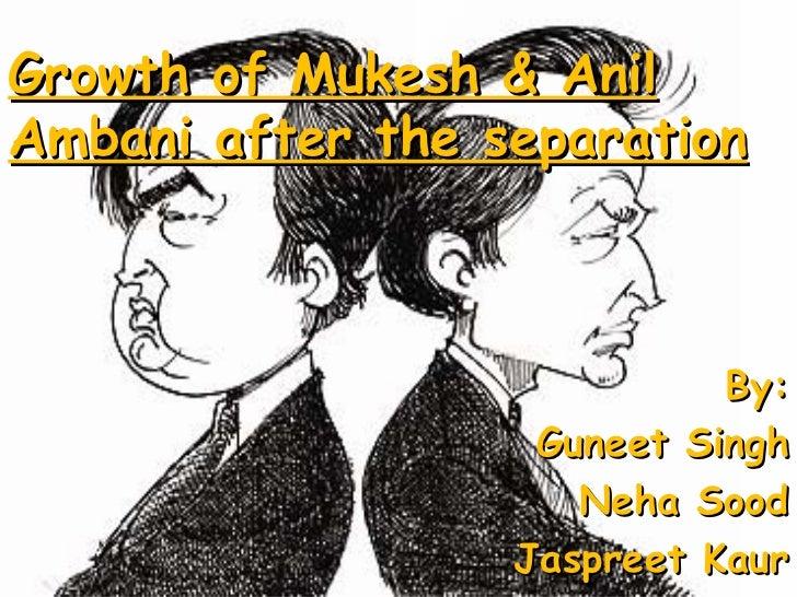 Growth of Mukesh & Anil Ambani after the separation By: Guneet Singh Neha Sood Jaspreet Kaur